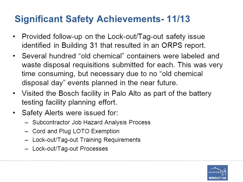 Significant Safety Achievements- 11/13 Provided follow-up on the Lock-out/Tag-out safety issue identified in Building 31 that resulted in an ORPS repo