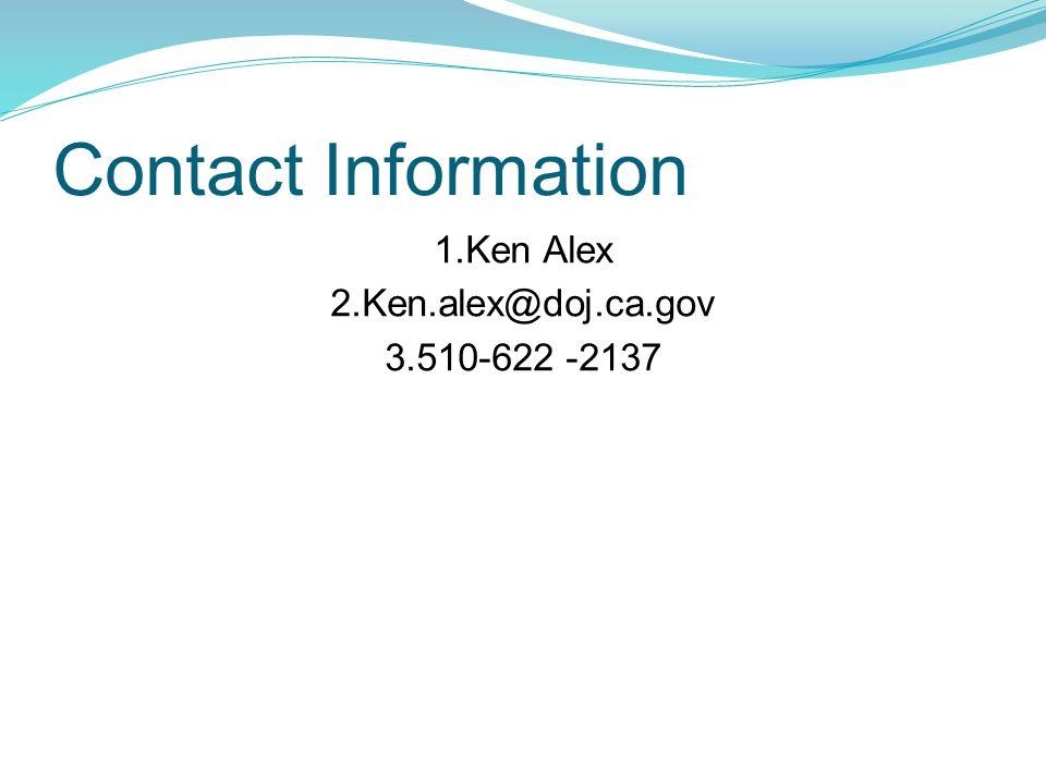 Contact Information 1.Ken Alex 2.Ken.alex@doj.ca.gov 3.510-622 -2137