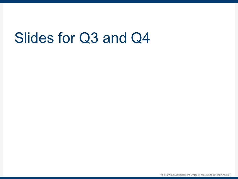 Programme Management Office (pmo@oxfordhealth.nhs.uk) Slides for Q3 and Q4