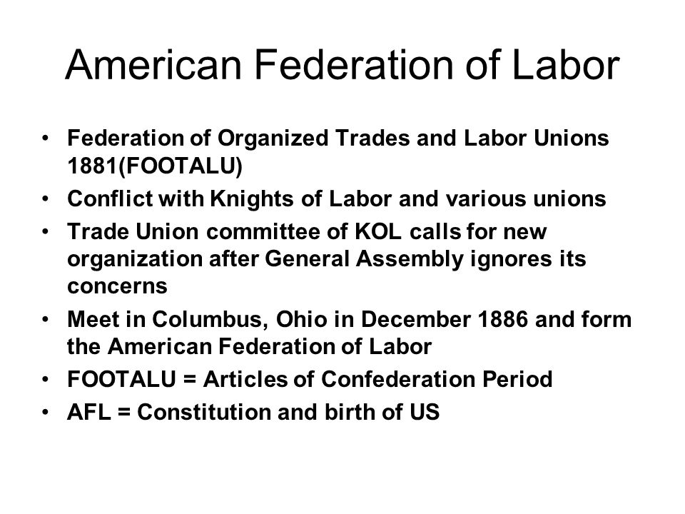 American Federation of Labor Federation of Organized Trades and Labor Unions 1881(FOOTALU) Conflict with Knights of Labor and various unions Trade Uni