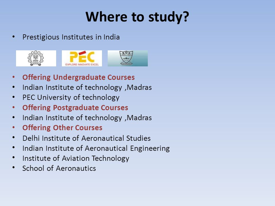 Where to study? Prestigious Institutes in India Offering Undergraduate Courses Indian Institute of technology,Madras PEC University of technology Offe