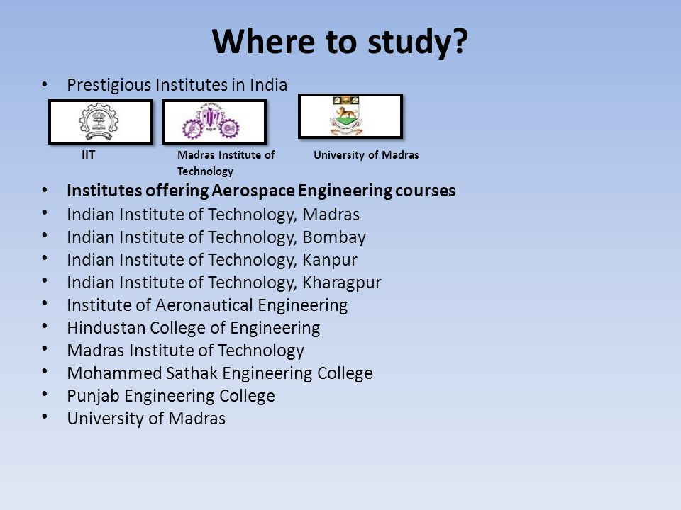 Where to study? Prestigious Institutes in India IIT Madras Institute of University of Madras Technology Institutes offering Aerospace Engineering cour