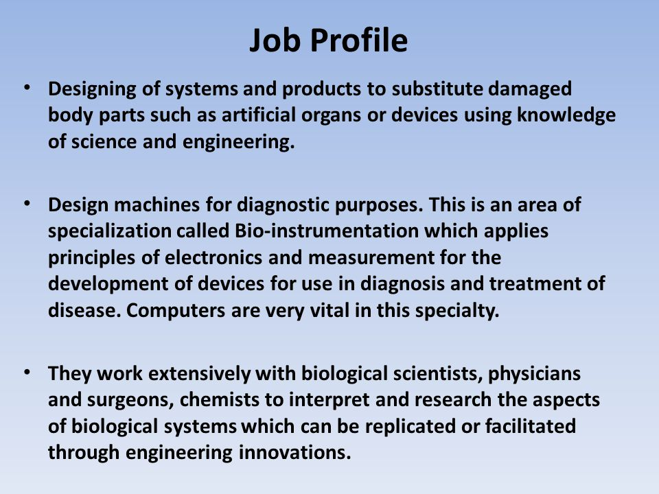 Job Profile Designing of systems and products to substitute damaged body parts such as artificial organs or devices using knowledge of science and eng