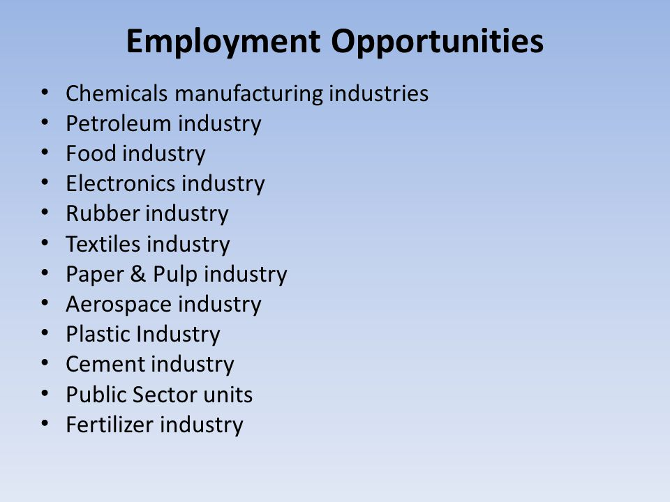 Employment Opportunities Chemicals manufacturing industries Petroleum industry Food industry Electronics industry Rubber industry Textiles industry Pa