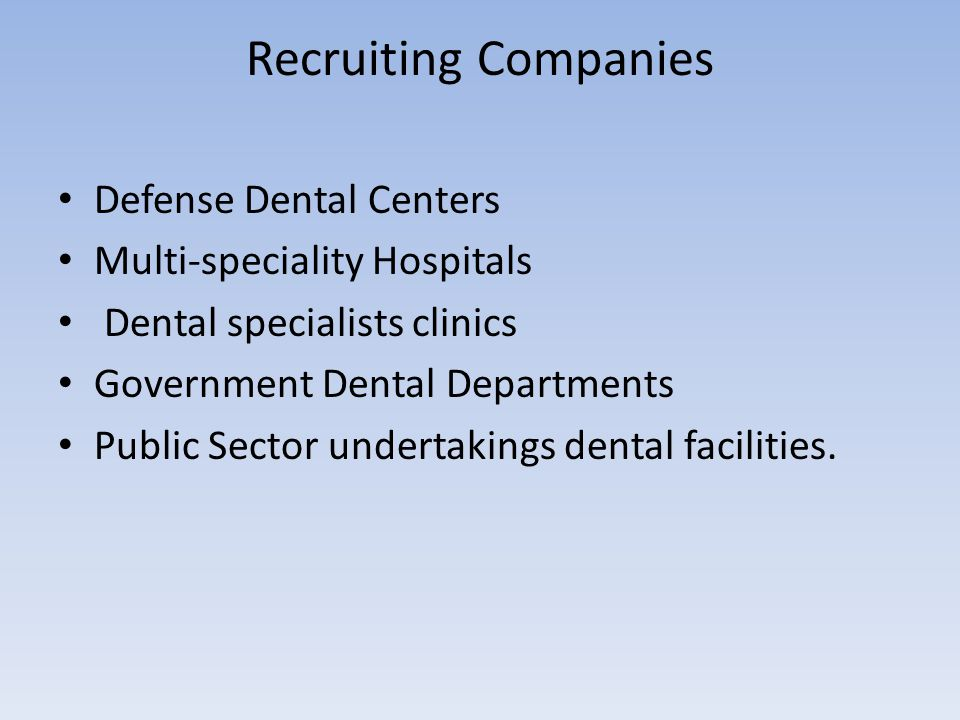 Recruiting Companies Defense Dental Centers Multi-speciality Hospitals Dental specialists clinics Government Dental Departments Public Sector undertak