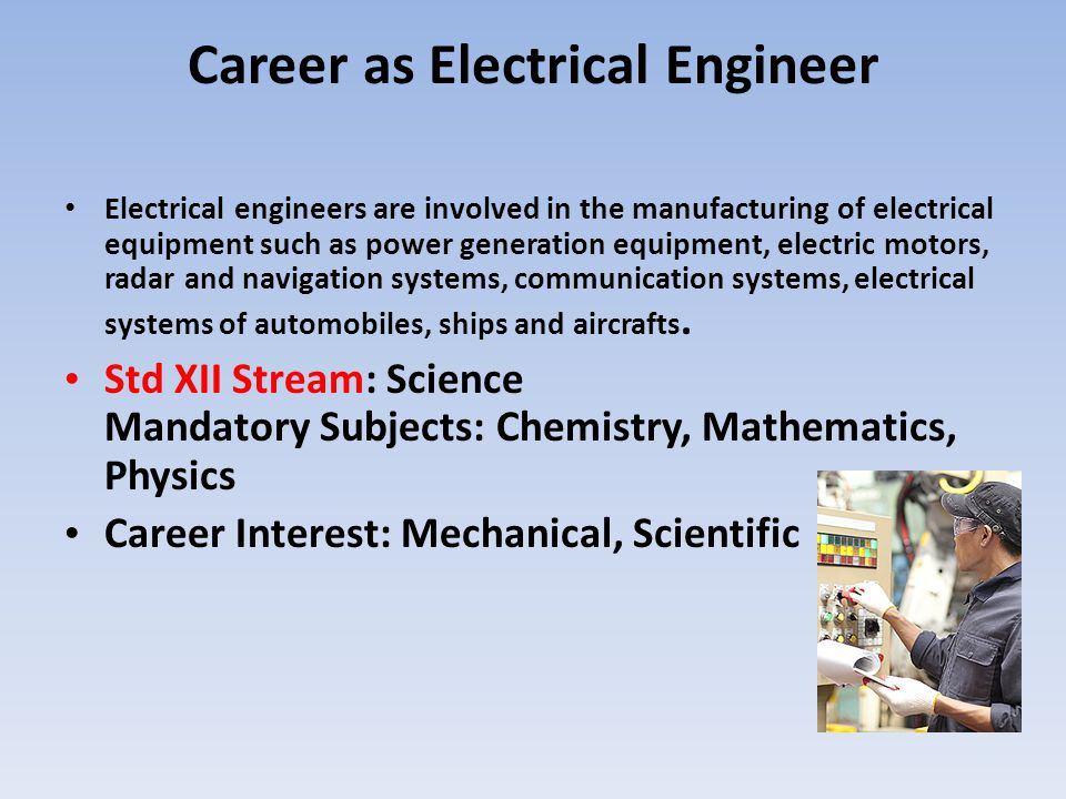 Career as Electrical Engineer Electrical engineers are involved in the manufacturing of electrical equipment such as power generation equipment, elect