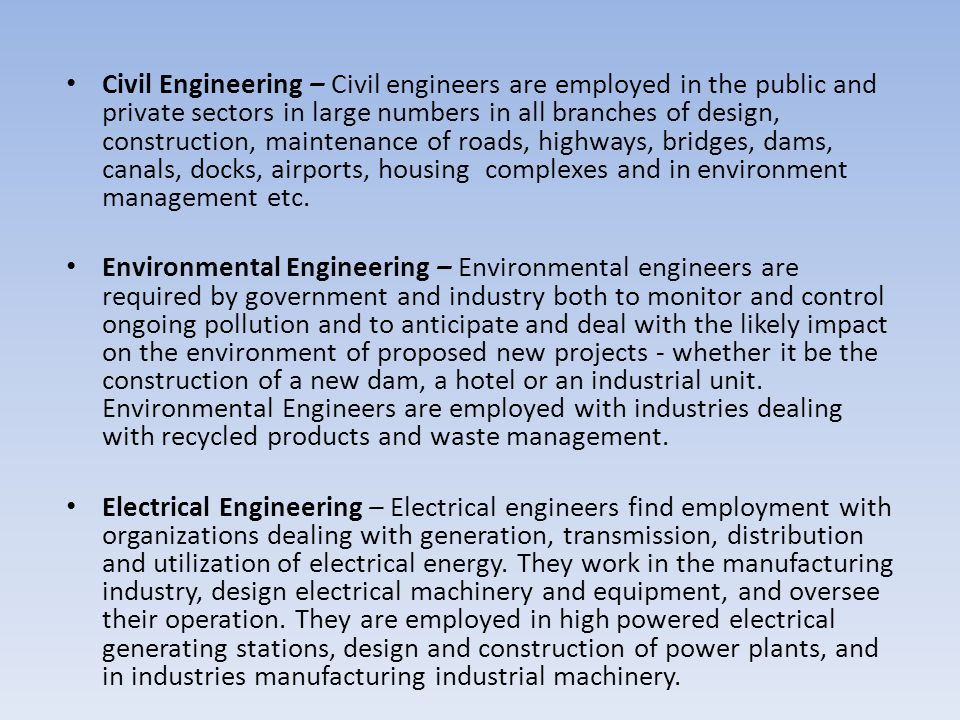Civil Engineering – Civil engineers are employed in the public and private sectors in large numbers in all branches of design, construction, maintenan