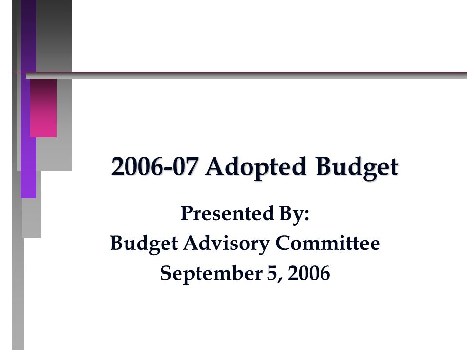 2006-07 Adopted Budget Presented By: Budget Advisory Committee September 5, 2006