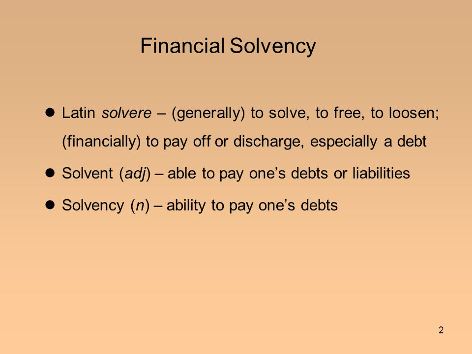 3 Balance-Sheet Solvency Balance Sheet, a tabular statement of assets and liabilities (Oxford Universal Dictionary) With (non-negative) values assigned to each item.