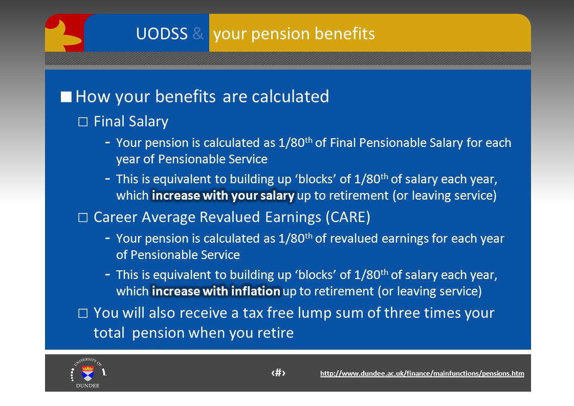 6 http://www.dundee.ac.uk/finance/mainfunctions/pensions.htm your pension benefits UODSS &