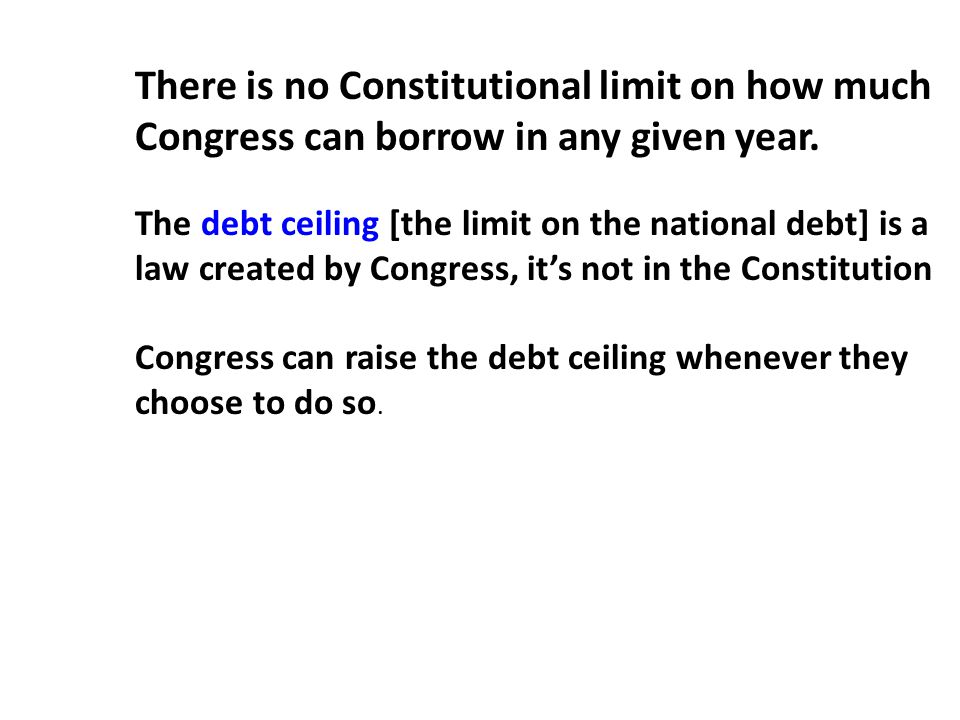 There is no Constitutional limit on how much Congress can borrow in any given year.
