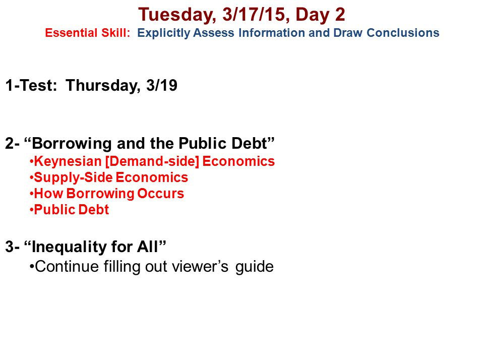 """Tuesday, 3/17/15, Day 2 Essential Skill: Explicitly Assess Information and Draw Conclusions 1-Test: Thursday, 3/19 2- """"Borrowing and the Public Debt"""""""