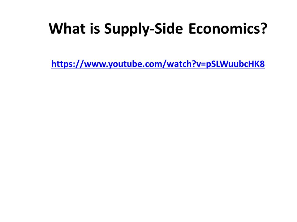 What is Supply-Side Economics? https://www.youtube.com/watch?v=pSLWuubcHK8