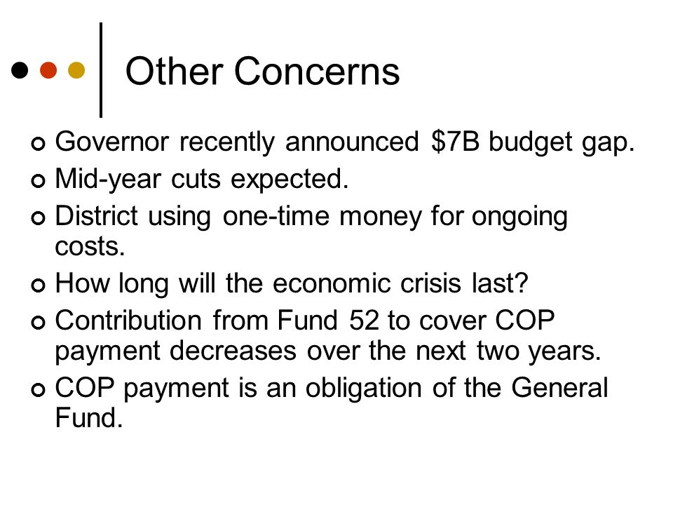 Other Concerns Governor recently announced $7B budget gap.