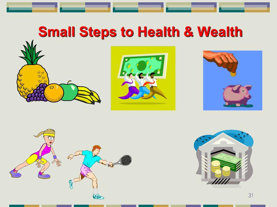 31 Small Steps to Health & Wealth Small Steps to Health & Wealth