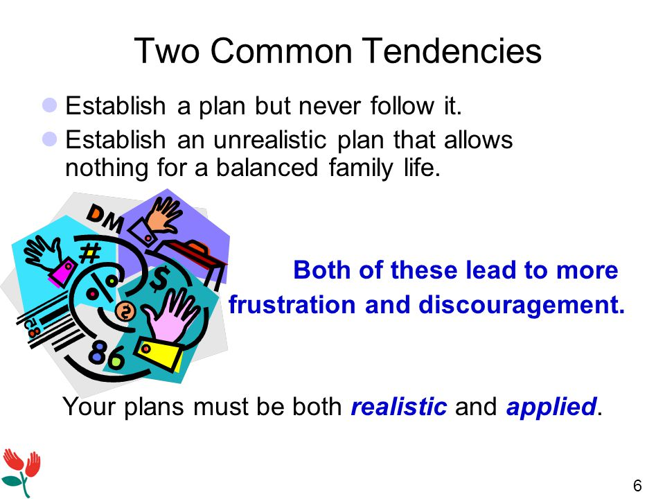 6 Two Common Tendencies Establish a plan but never follow it.