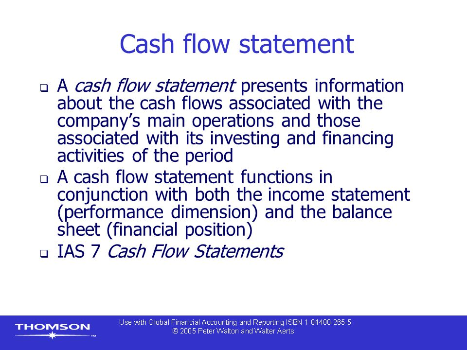 Cash flow statement  A cash flow statement presents information about the cash flows associated with the company's main operations and those associat