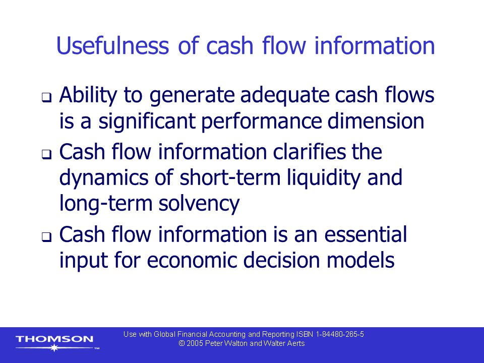 Usefulness of cash flow information  Ability to generate adequate cash flows is a significant performance dimension  Cash flow information clarifies