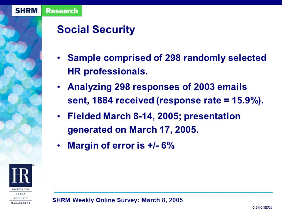 © 2005 SHRM SHRM Weekly Online Survey: March 8, 2005 How should policy makers address the projected Social Security shortfall in 2042.