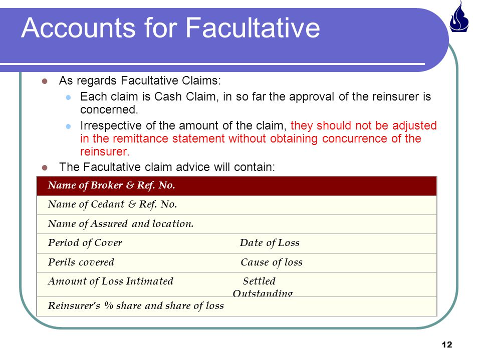 12 Accounts for Facultative As regards Facultative Claims: Each claim is Cash Claim, in so far the approval of the reinsurer is concerned.