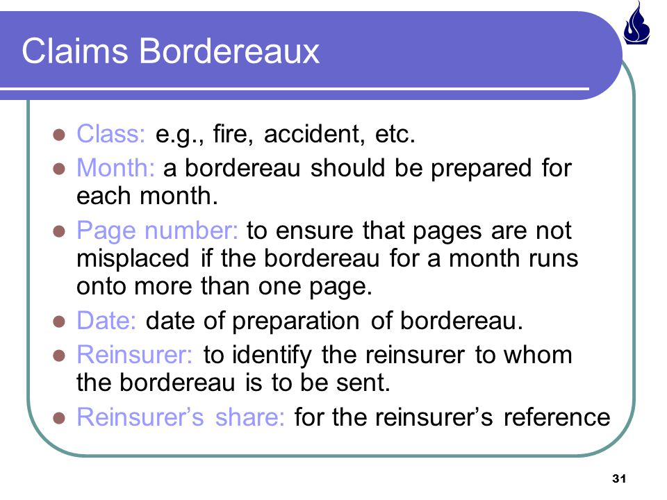 31 Claims Bordereaux Class: e.g., fire, accident, etc.