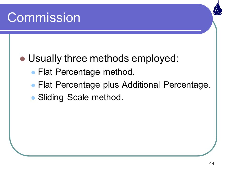 41 Commission Usually three methods employed: Flat Percentage method.