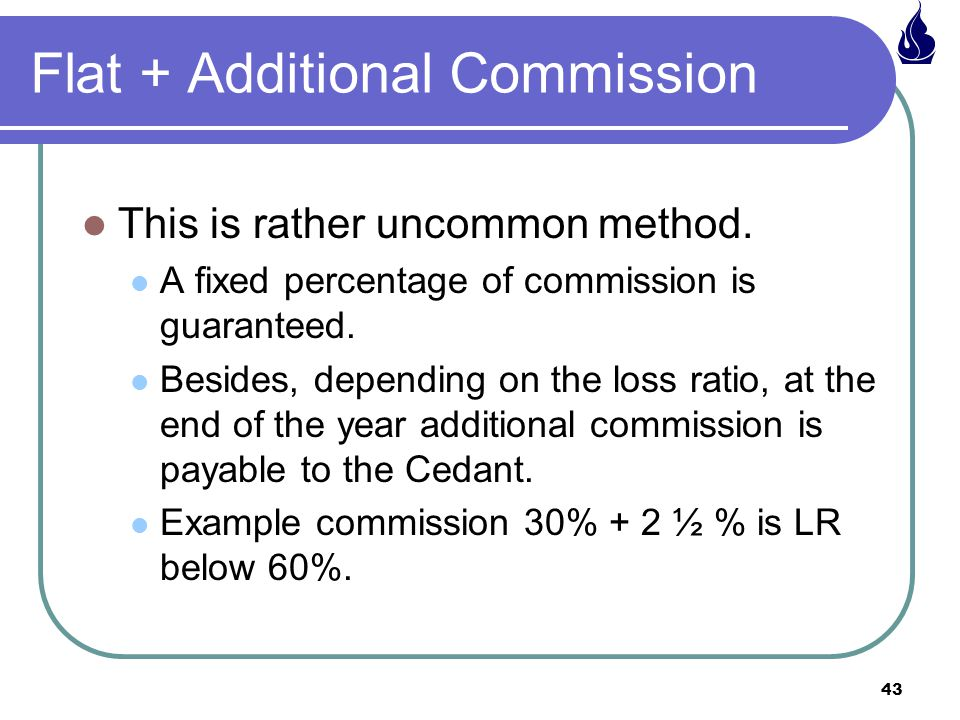 43 This is rather uncommon method.A fixed percentage of commission is guaranteed.