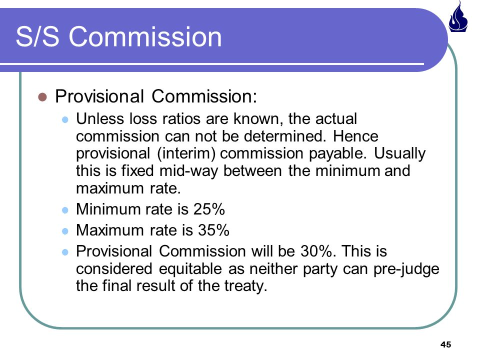 45 Provisional Commission: Unless loss ratios are known, the actual commission can not be determined.