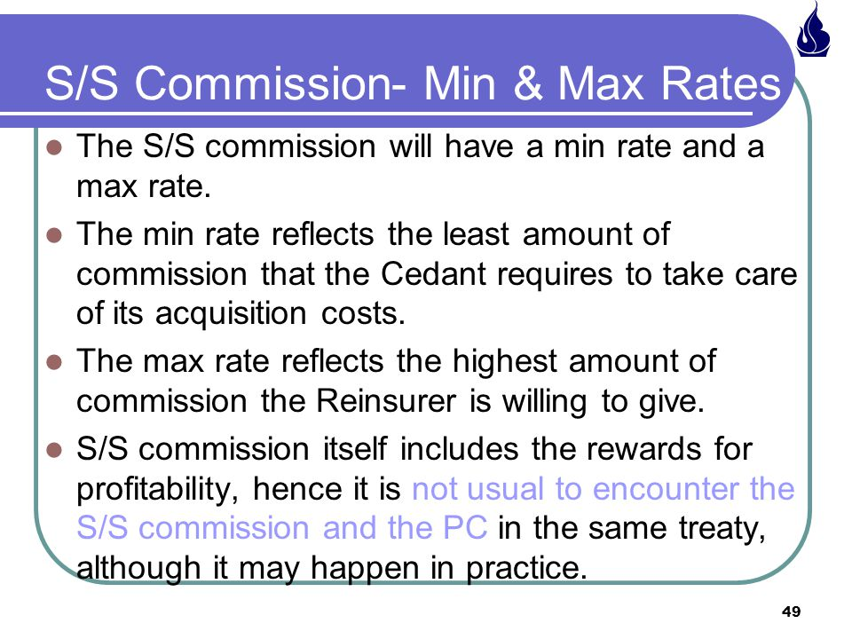 49 S/S Commission- Min & Max Rates The S/S commission will have a min rate and a max rate.
