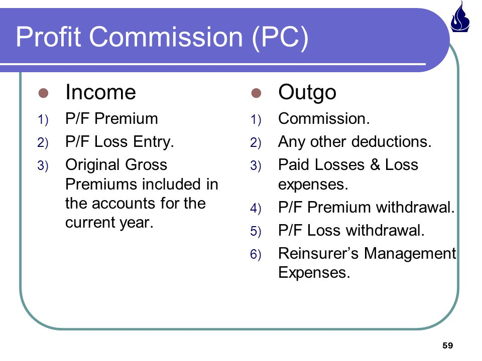59 Profit Commission (PC) Income 1) P/F Premium 2) P/F Loss Entry.