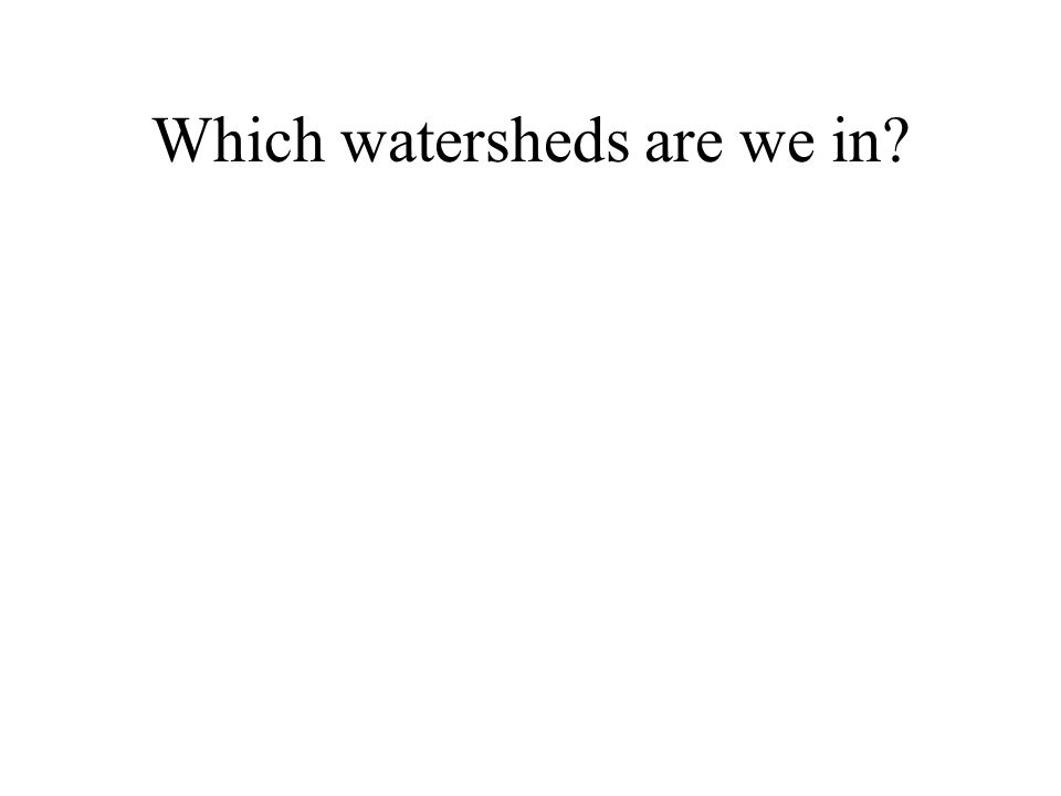 Which watersheds are we in?