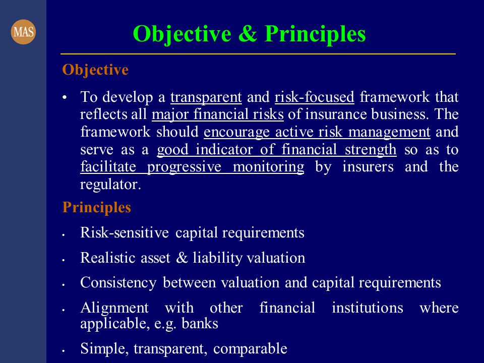 Objective & Principles Objective To develop a transparent and risk-focused framework that reflects all major financial risks of insurance business.
