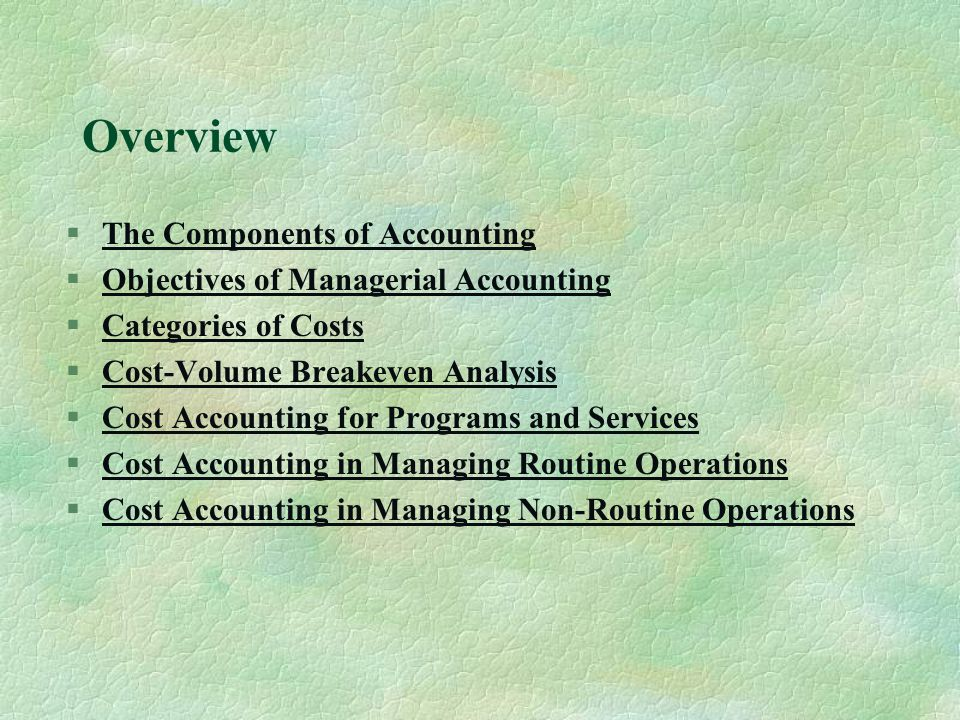 Overview §The Components of AccountingThe Components of Accounting §Objectives of Managerial AccountingObjectives of Managerial Accounting §Categories