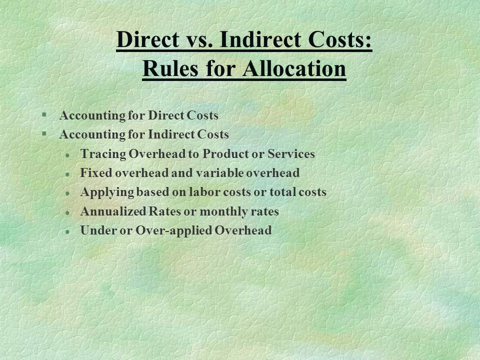 Direct vs. Indirect Costs: Rules for Allocation §Accounting for Direct Costs §Accounting for Indirect Costs l Tracing Overhead to Product or Services