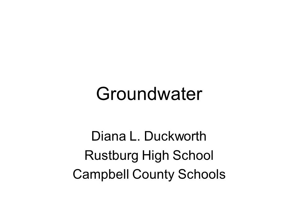 Groundwater Diana L. Duckworth Rustburg High School Campbell County Schools