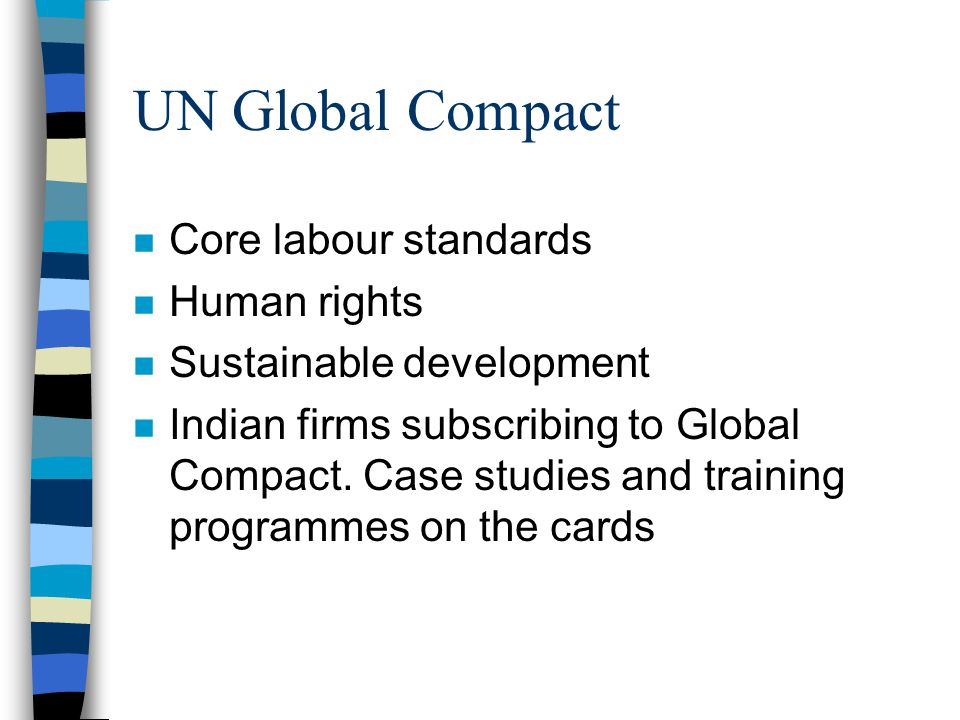 UN Global Compact n Core labour standards n Human rights n Sustainable development n Indian firms subscribing to Global Compact.