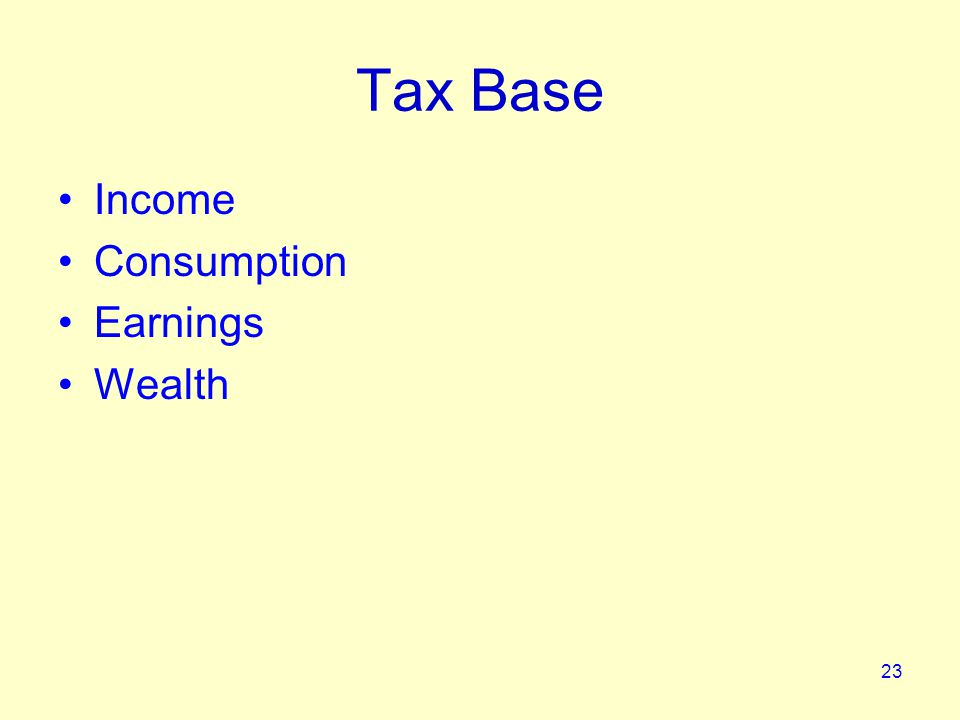 23 Tax Base Income Consumption Earnings Wealth