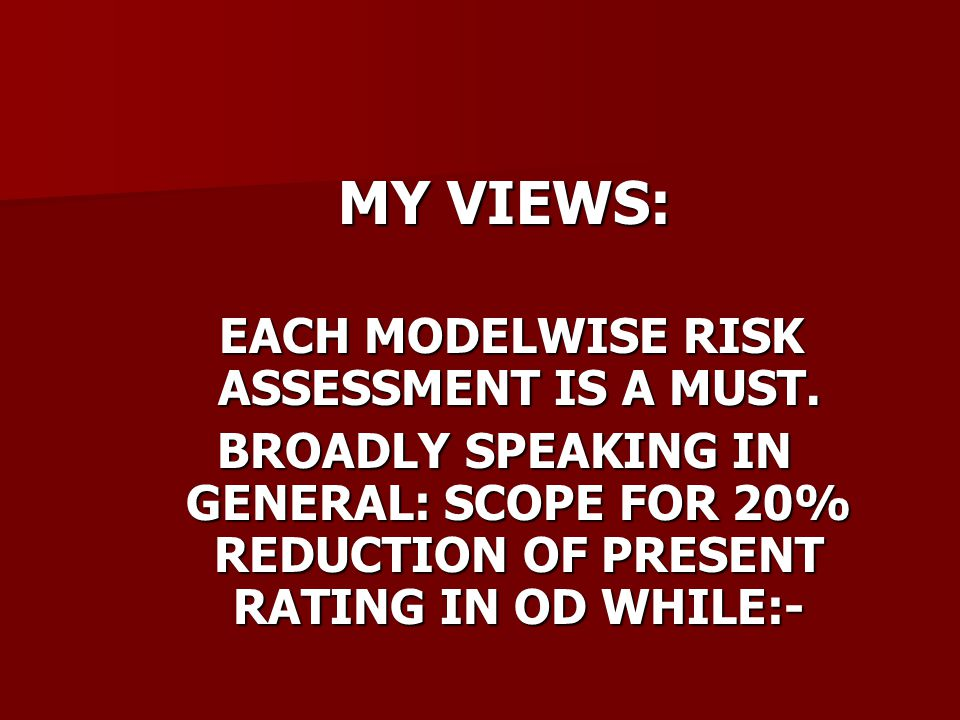 MY VIEWS: EACH MODELWISE RISK ASSESSMENT IS A MUST.