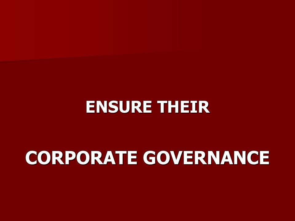 ENSURE THEIR CORPORATE GOVERNANCE
