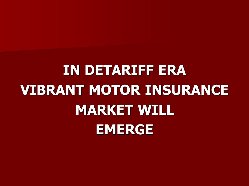 IN DETARIFF ERA VIBRANT MOTOR INSURANCE MARKET WILL EMERGE