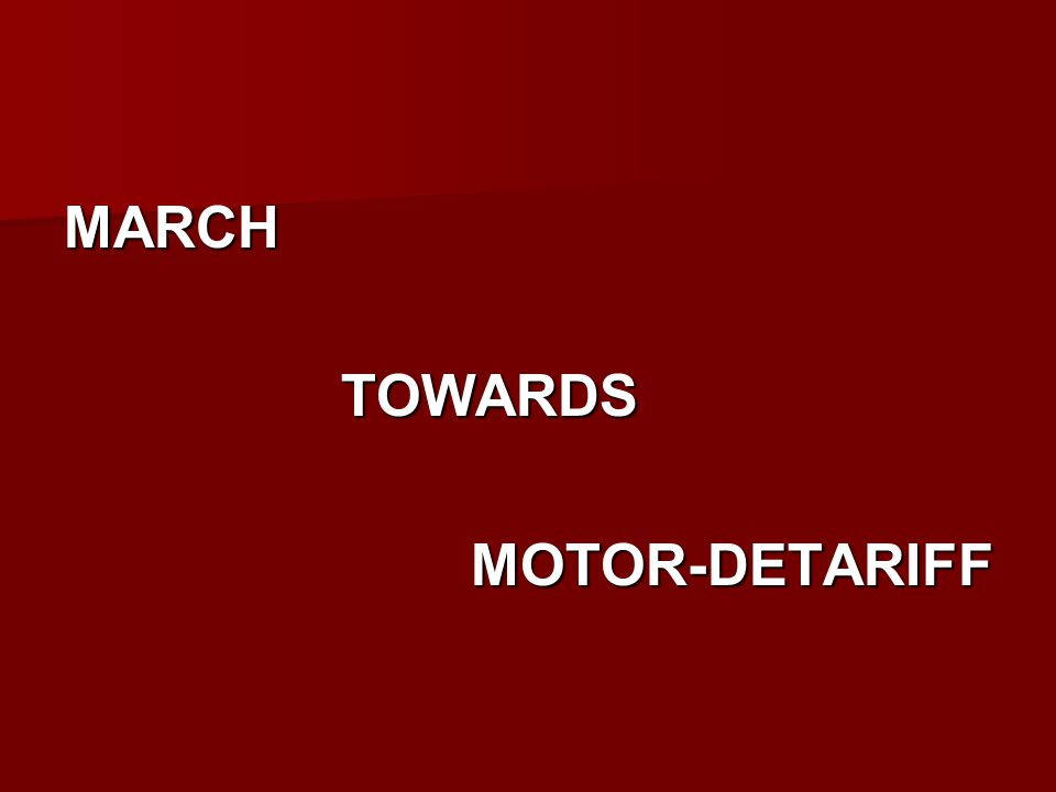 MARCH TOWARDS TOWARDSMOTOR-DETARIFF