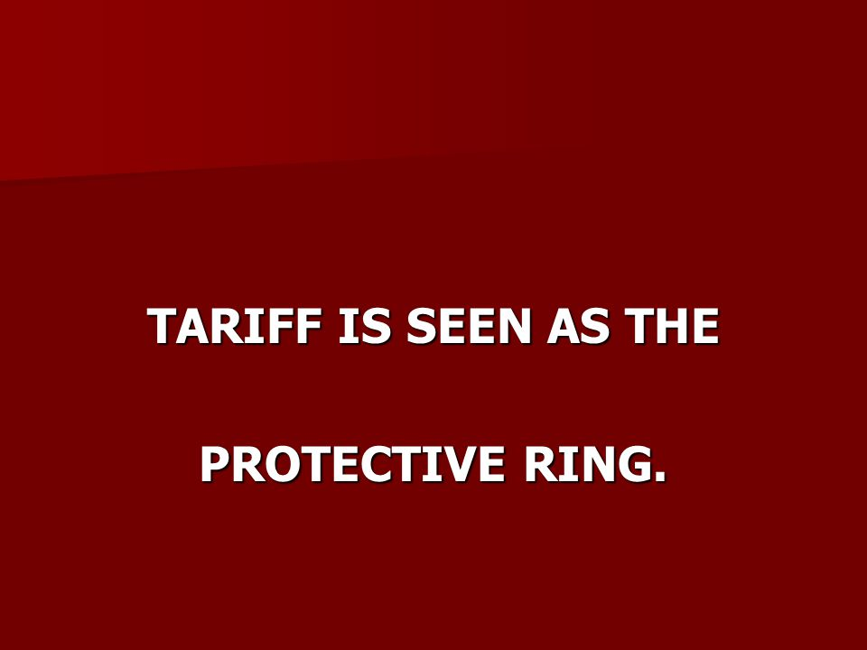 TARIFF IS SEEN AS THE PROTECTIVE RING.