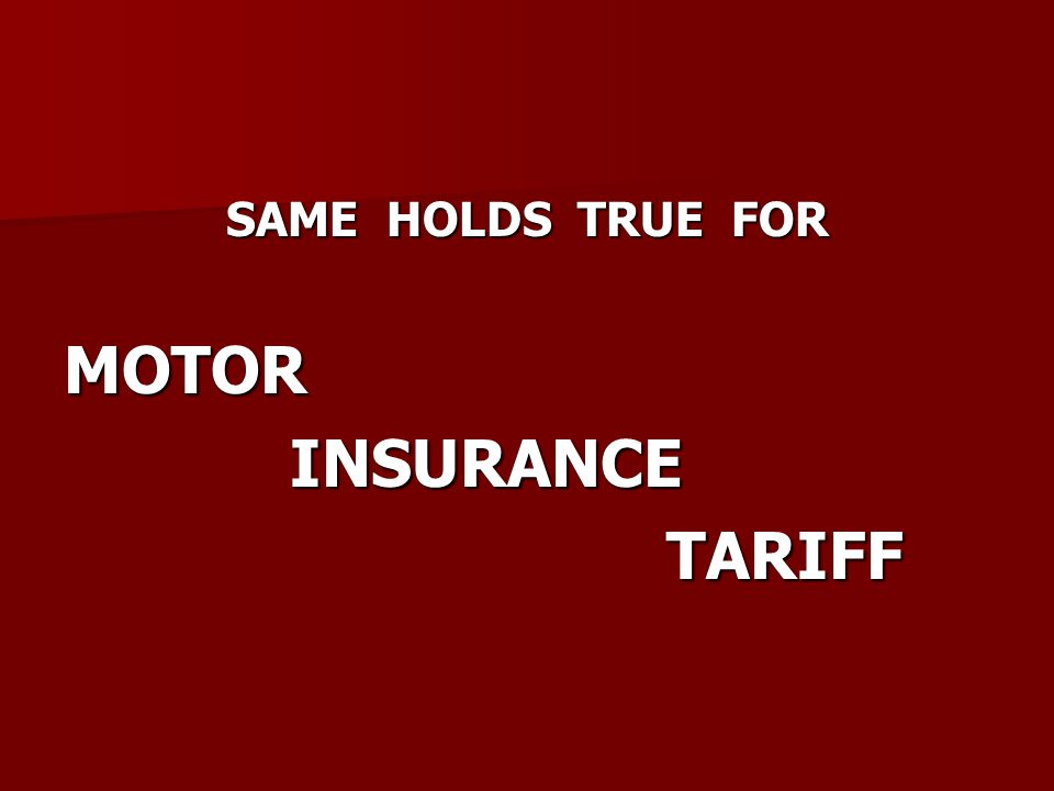 SAME HOLDS TRUE FOR MOTOR INSURANCE INSURANCE TARIFF TARIFF