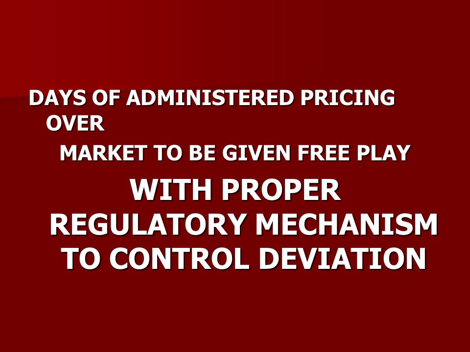 DAYS OF ADMINISTERED PRICING OVER MARKET TO BE GIVEN FREE PLAY WITH PROPER REGULATORY MECHANISM TO CONTROL DEVIATION