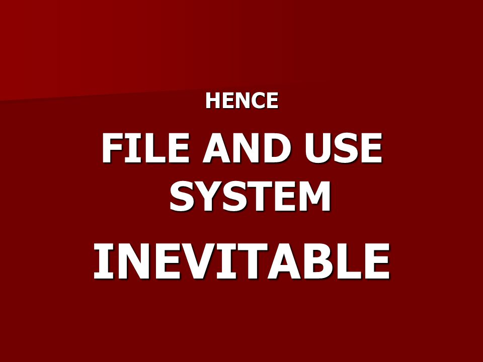 HENCE FILE AND USE SYSTEM INEVITABLE