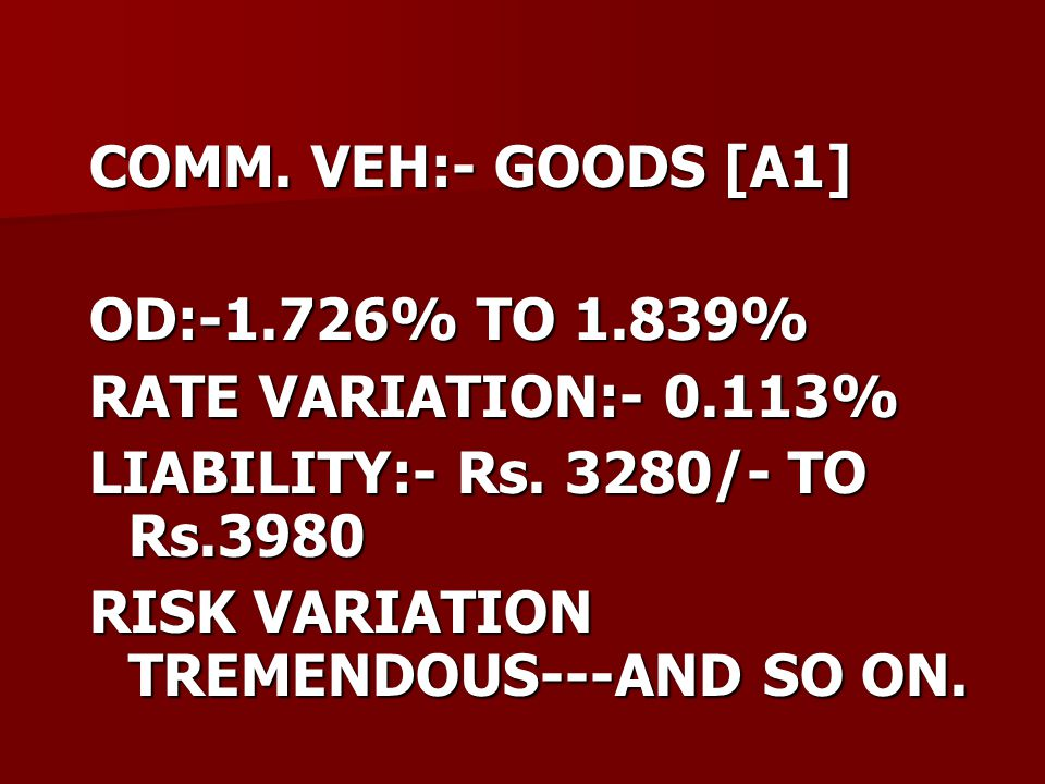 COMM. VEH:- GOODS [A1] OD:-1.726% TO 1.839% RATE VARIATION:- 0.113% LIABILITY:- Rs.