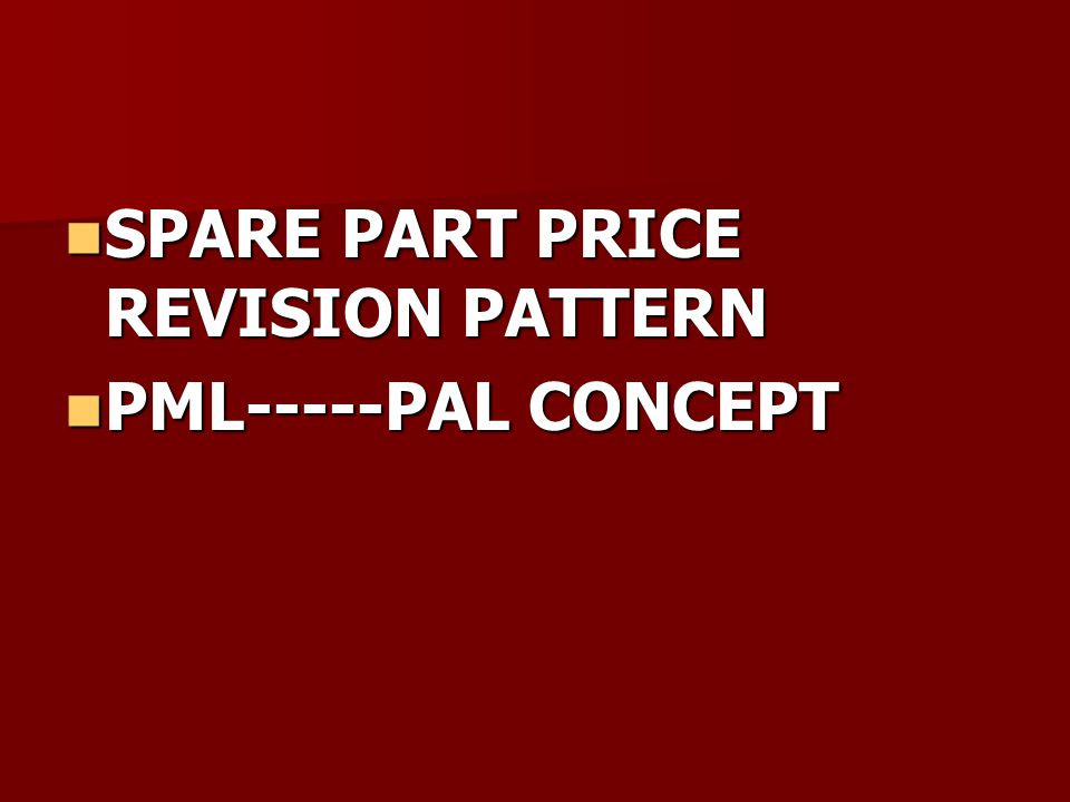 SPARE PART PRICE REVISION PATTERN SPARE PART PRICE REVISION PATTERN PML-----PAL CONCEPT PML-----PAL CONCEPT
