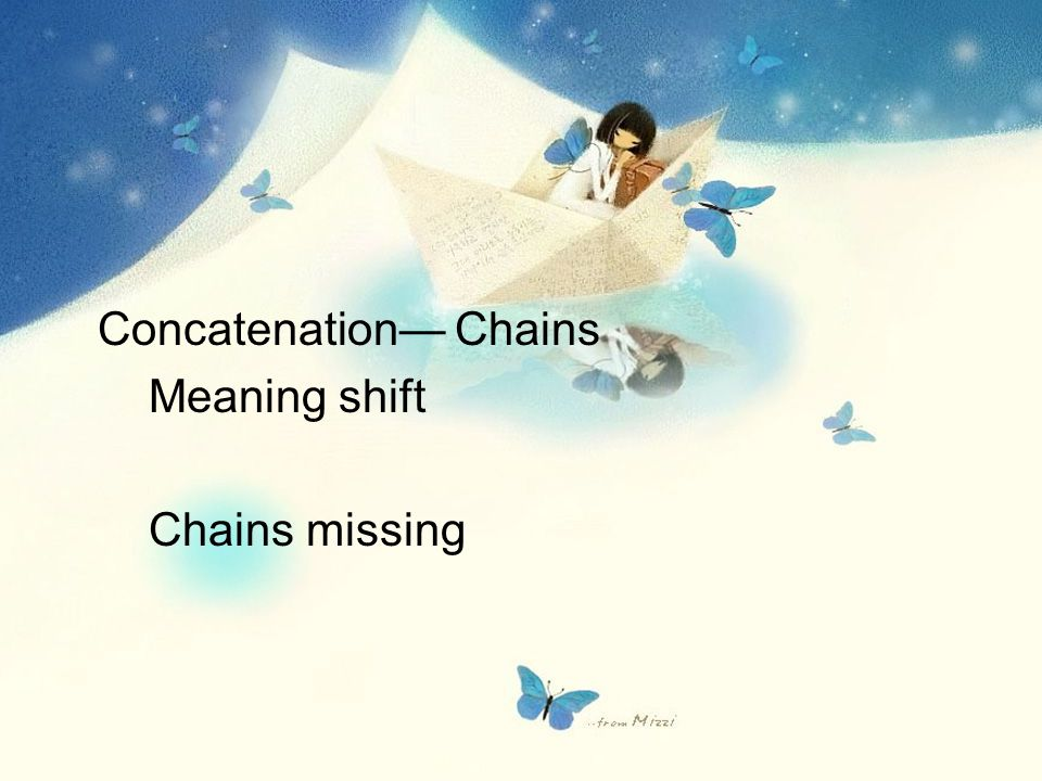 Concatenation— Chains Meaning shift Chains missing