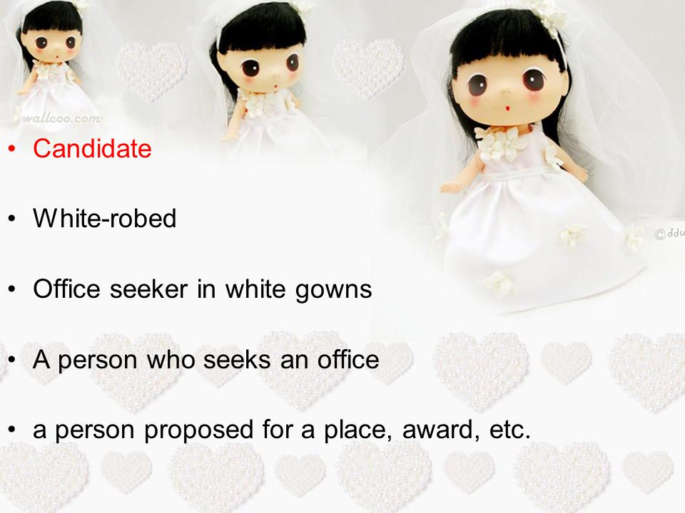 Candidate White-robed Office seeker in white gowns A person who seeks an office a person proposed for a place, award, etc.