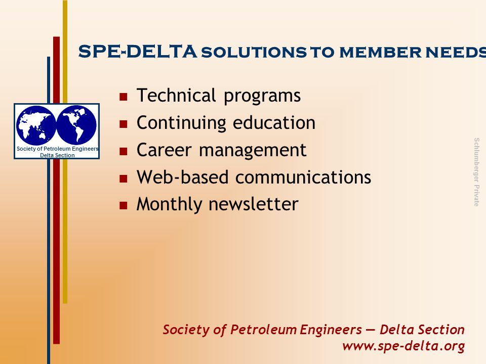 Society of Petroleum Engineers — Delta Section www.spe-delta.org Society of Petroleum Engineers Delta Section Schlumberger Private SPE-DELTA solutions to member needs Technical programs Continuing education Career management Web-based communications Monthly newsletter